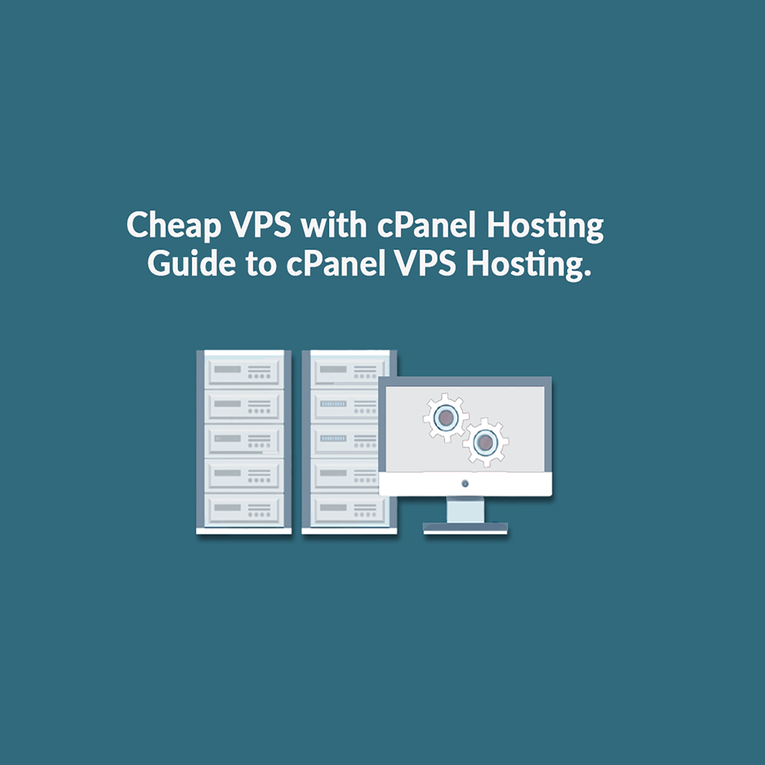 Cheap VPS with cPanel hosting - Guide to cPanel VPS hosting